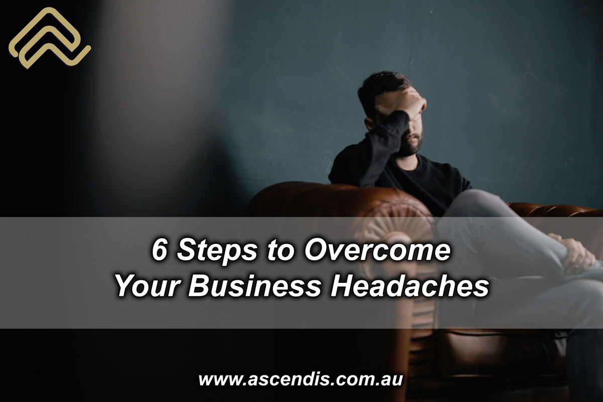 6 Steps to Overcome Your Business Headaches